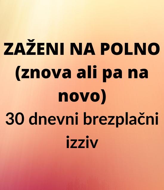 https://tatjanabrumat.si/wp-content/uploads/2020/11/ZAŽENI-NA-POLNO-znova-ali-pa-na-novo-30-dnevni-brezplačni-izziv.png